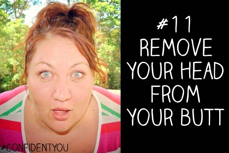 Day 11: Remove Your Head From Your Butt #ConfidentYou