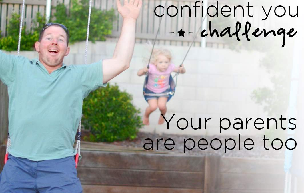 Confident You: Your parents are people
