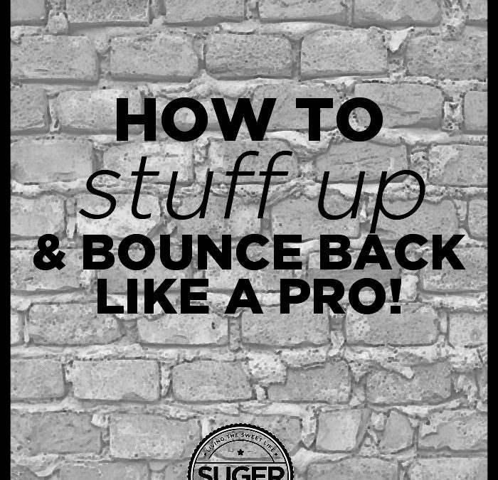 Stuffing Up and How to Bounce Back