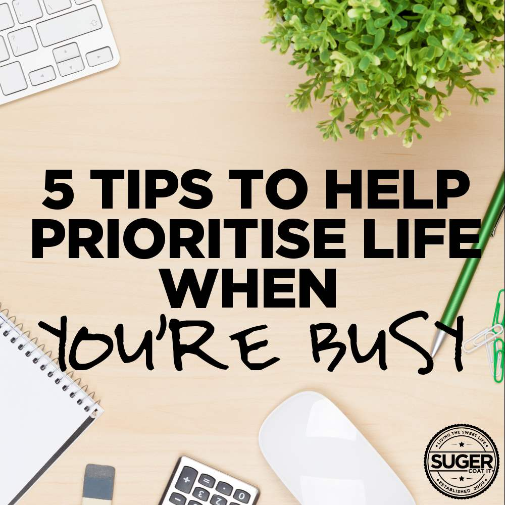 Tips for prioritising when life is busy