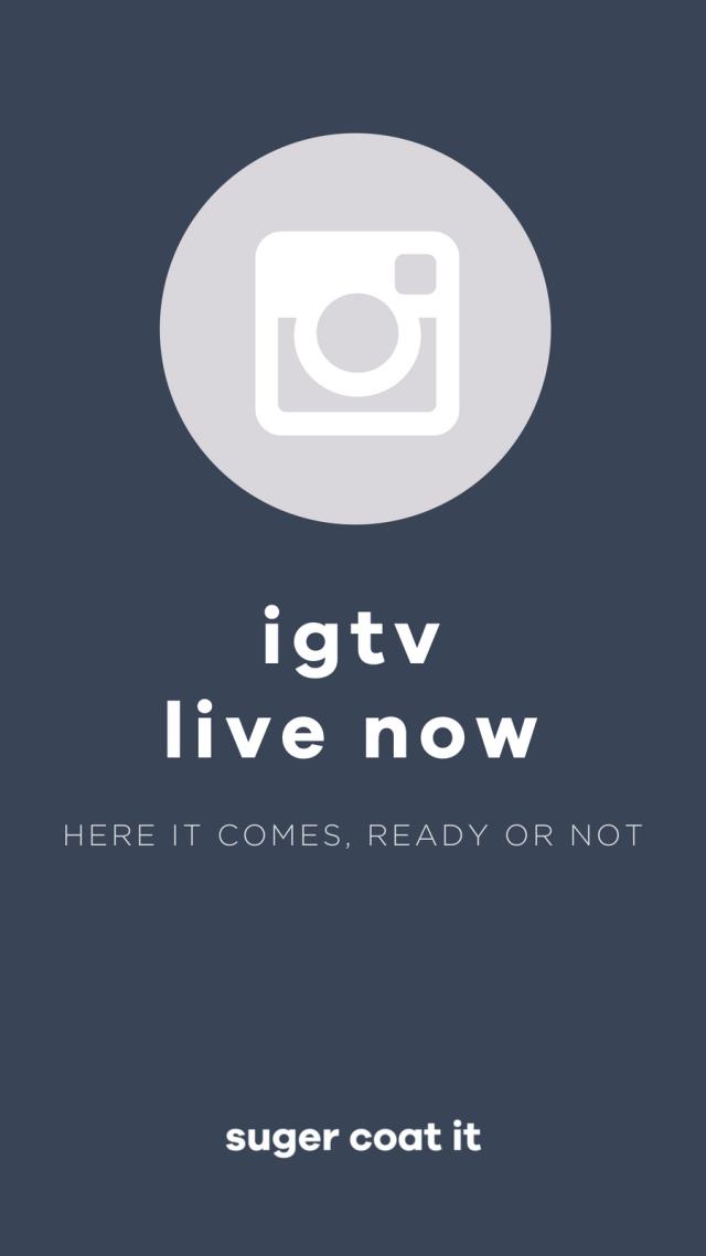 IG TV is here - Suger Coat It