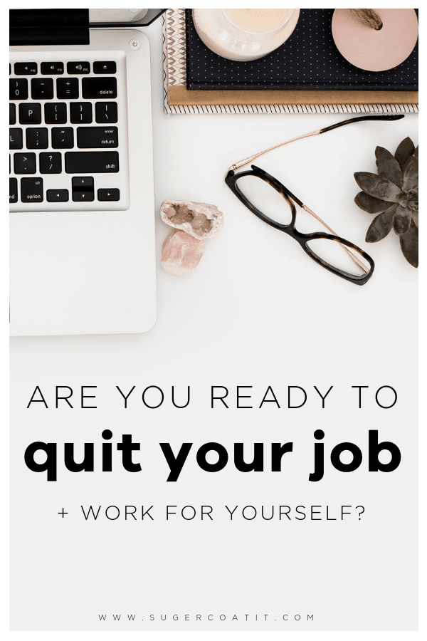 Are you ready to quit your job and work for yourself - Suger Coat It