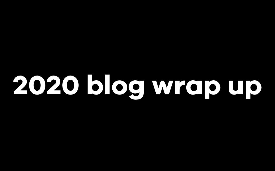 2020 Blog Wrap Up