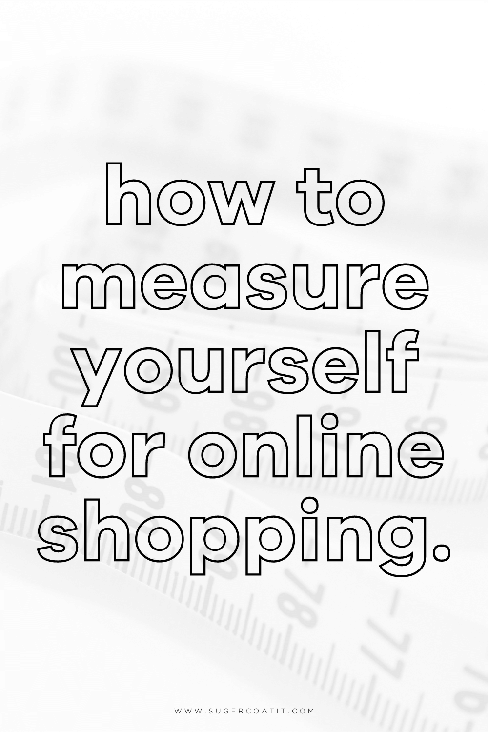Measuring yourself for online shopping - Suger Coat It