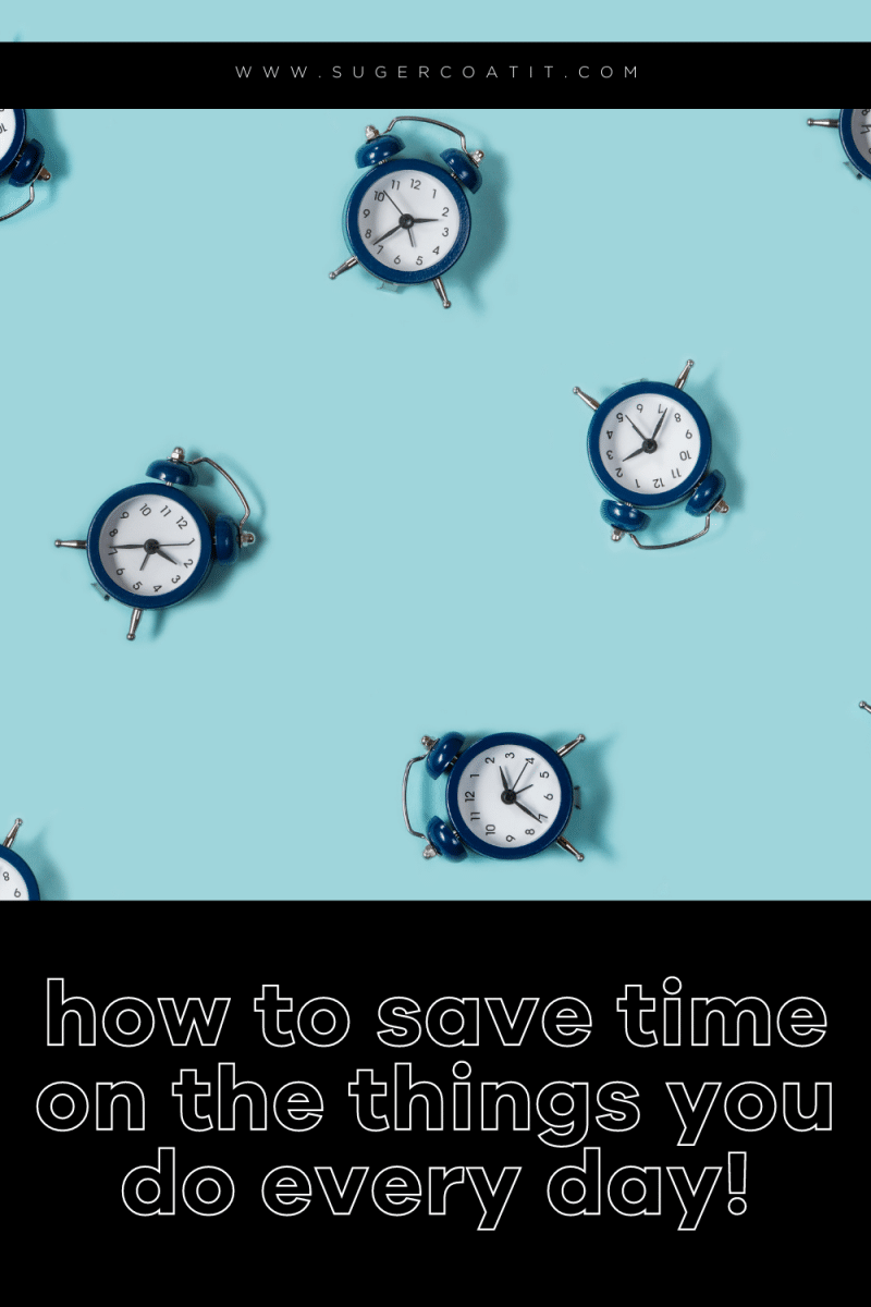 Save time on the things you do every day - Suger Coat It